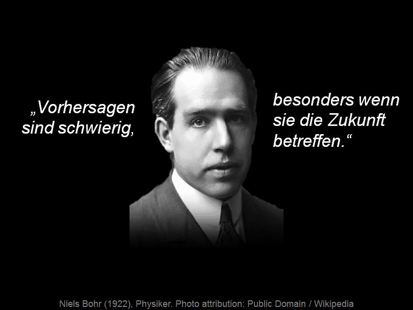 Niles Bohr: Vorhersagen sind schwierig, besonders, wenn sie die Zukunft betreffen.
